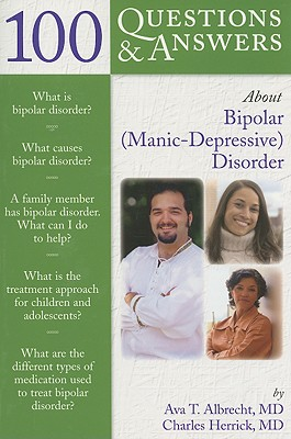 100 Questions and Answers About Bipolar (Manic Depressive) Disorder By Albrecht, Ava T., M.D./ Herrick, Charles, M.D.